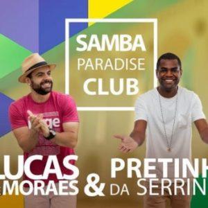 SAMBA PARADISE CLUB apresenta Lucas de Moares e Pretinho da Serrinha