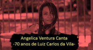 """Angélica Ventura apresenta o show """"70 ANOS – LUIZ CARLOS DA VILA"""""""
