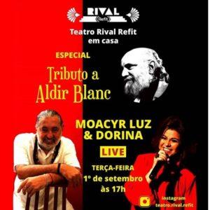 Moacyr Luz e Dorina homenageiam Aldir Blanc, em Live pelo Instagram do Teatro Rival Refit