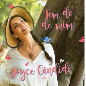 "JOYCE CÂNDIDO LANÇA NOVO SINGLE ""TEM DÓ DE MIM"""