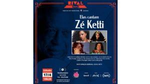 "Teatro Rival Refit ""Abrindo Portas"" apresenta: Elas Cantam Zé Ketti – Transmissão Ao Vivo"