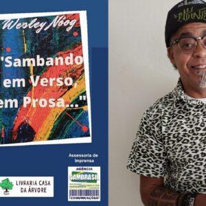 """LITERATURA NA CULTURA SAMBÍSTICA – """"Sambando em Verso, em Prosa…"""" é o livro de estreia de Wesley Nóog na literatura, será lançado em Fórum Virtual no dia 1º de outubro"""